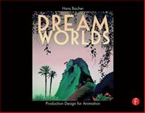 Dream Worlds : Production Design for Animation, Bacher, Hans P., 0240520939
