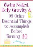 Swim Naked, Defy Gravity and 99 Other Essential Things to Accomplish Before Turning 30, Colleen Rush, 0425200930