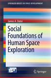 Social Foundations of Human Space Exploration, Dator, James Allen, 1461430933