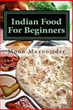 Indian Food for Beginners, Moon Mazoomder, 1482530937