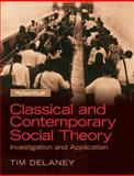 Classical and Contemporary Social Theory : Investigation and Application Plus MySearchLab with Pearson EText -- Access Card Package, Delaney, Tim, 0205960936