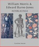William Morris and Edward Burne-Jones : Interlacings, Arscott, Caroline and Morris, William, 0300140932