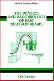The Physics and Radiobiology of Fast Neutron Beams 9780852740934