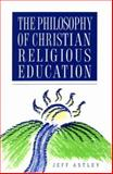 The Philosophy of Christian Religious Education, Astley, Jeff, 0891350934