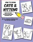 How to Draw Cats and Kittens, Heather Wallace, 1492110930