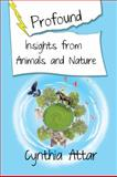 Profound Insights from Animals and Nature, Cynthia Attar, 1927360935