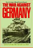 The War Against Germany : Europe and Adjacent Areas, Center of Military History Staff, 0028810937