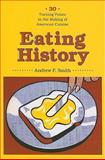 Eating History : Thirty Turning Points in the Making of American Cuisine, Smith, Andrew F., 0231140932