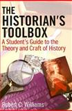 The Historian's Toolbox : A Student's Guide to the Theory and Craft of History, Williams, Robert Chadwell, 0765610930