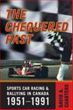 The Chequered Past : Sports Car Racing and Rallying in Canada, 1951-1991, Charters, David A., 0802090931