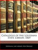 Catalogue of the Louisiana State Library 1869, New Orleans Louisiana Law Library, 1145460933