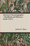 American Cinematographer - Handbook and Reference Guide (1947), Jackson J. Rose, 140675093X