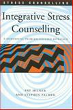 Integrative Stress Counselling : A Humanistic Problem-Focused Approach, Milner, Pat and Palmer, Stephen, 141290093X
