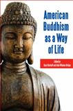 American Buddhism as a Way of Life, Storhoff, Gary, 1438430930
