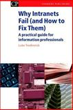 Why Intranets Fail (And How to Fix Them) : A Practical Guide for Information Professionals, Tredinnick, Luke, 1843340933