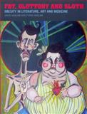 Fat, Gluttony and Sloth : Obesity in Literature, Art and Medicine, Haslam, David W. and Haslam, Fiona, 1846310938