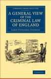 A General View of the Criminal Law of England, Stephen, James Fitzjames, 1108060935