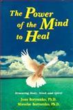 The Power of the Mind to Heal : Renewing Body, Mind and Spirit, Borysenko, Joan and Borysenko, Miroslav, 1561700932