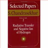 Selected Papers Vol. 2 : Radiative Transfer and Negative Ion of Hydrogen, Chandrasekhar, S., 0226100936