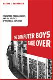 The Computer Boys Take Over : Computers, Programmers, and the Politics of Technical Expertise, Ensmenger, Nathan L., 0262050935