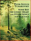 None but the Lonely Heart and Other Songs for High Voice, Peter Ilyitch Tchaikovsky, 0486410935