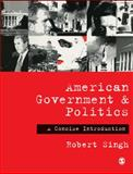 American Government and Politics : A Concise Introduction, Singh, Robert, 0761940936