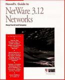 Novell's Guide to NetWare 3.12 Networks, Currid, Cheryl C., and Company, Staff, 0782110932