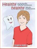 Healthy Teeth... . Healthy Me... ., Kathleen Squire, 1466990937