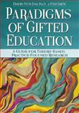 Paradigms of Gifted Education : A Guide for Theory-Based, Practice-Focused Research, Dai, David Yun, 1618210939