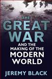 The Great War and the Making of the Modern World, Black, Jeremy, 0826440932