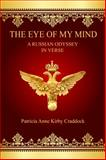 The Eye of My Mind : A Russian Odyssey in Verse, Kirby Craddock, Patricia Anne, 0991300939