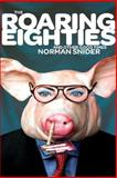 The Roaring Eighties and Other Good Times, Snider, Norman, 1550960938
