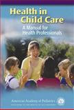 Health in Child Care : A Manual for Health Professionals, American Academy of Pediatrics Staff, 1581100930