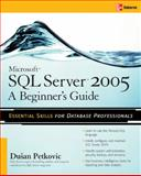Microsoft SQL Server 2005 : A Beginner's Guide, Petkovic, Dusan, 0072260939