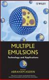 Multiple Emulsions : Technology and Applications, Aserin, Abraham, 047017093X