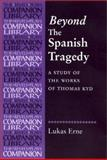 Beyond the Spanish Tragedy : A Study of the Works of Thomas Kyd, Erne, Lukas, 0719060931