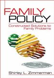 Family Policy : Constructed Solutions to Family Problems, Zimmerman, Shirley L., 0761920935