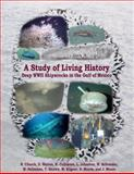 A Study of Living History : Deep WWII Shipwrecks in the Gulf of Mexico, Church, Robert and Warren, D., 0979990939