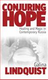 Conjuring Hope : Magic and Healing in Contemporary Russia, Lindquist, Galina, 1845450930