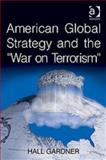 American Global Strategy and the 'War on Terrorism', Gardner, Hall, 0754670945