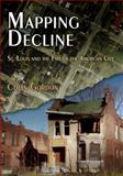 Mapping Decline : St. Louis and the Fate of the American City, Gordon, Colin, 0812220943