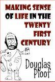 Making Sense of Life in the Twenty First Century, Douglas Ploof, 1462660940