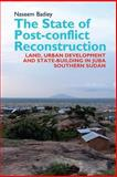 The State of Post-Conflict Reconstruction : Land, Urban Development and State-Building in Juba, Southern Sudan, Badiey, Naseem, 1847010946