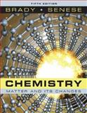 Chemistry : The Study of Matter and Its Changes, Brady, James E. and Senese, Fred, 0470120940