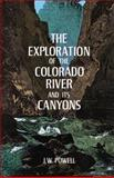 The Exploration of the Colorado River and Its Canyons, J. W. Powell, 0486200949