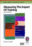Measuring the Impact of Training : A Practical Guide to Calculating Measurable Results, Chang, Richard Y. and Wade, Pamela A., 0787950947