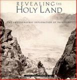 Revealing the Holy Land:The Photographic, Kathleen S. Howe and Nitza Rosovsky, 0899510949