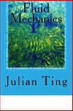 Fluid Mechanics, Julian Ting, 1494260948