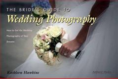 The Bride's Guide to Wedding Photography, Kathleen Hawkins, 1584280948