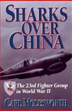 Sharks over China : The 23rd Fighter Group in World War II, Molesworth, Carl, 0028810945